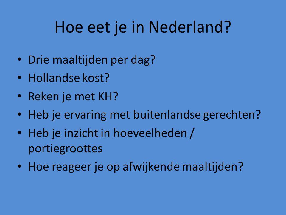 Hoe eet je in Nederland? Drie maaltijden per dag? Hollandse kost? Reken je met KH? Heb je ervaring met buitenlandse gerechten? Heb je inzicht in hoeve