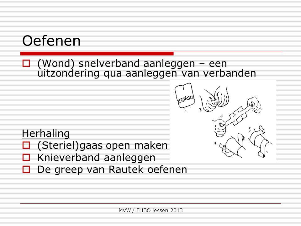 MvW / EHBO lessen 2013 Oefenen  (Wond) snelverband aanleggen – een uitzondering qua aanleggen van verbanden Herhaling  (Steriel)gaas open maken  Kn