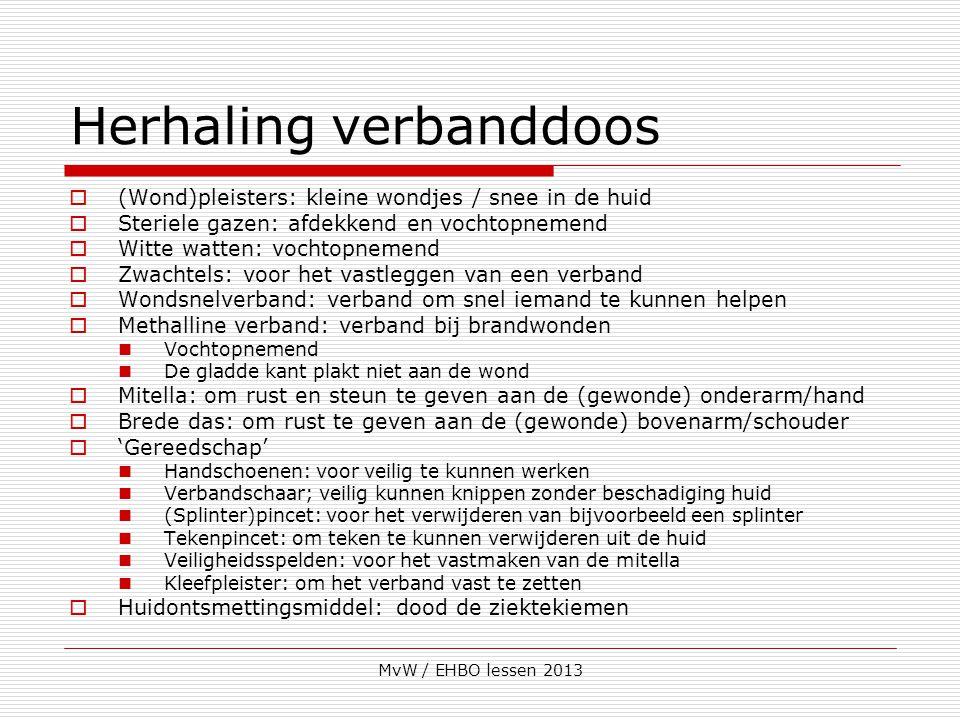 MvW / EHBO lessen 2013 Herhaling verbanddoos  (Wond)pleisters: kleine wondjes / snee in de huid  Steriele gazen: afdekkend en vochtopnemend  Witte