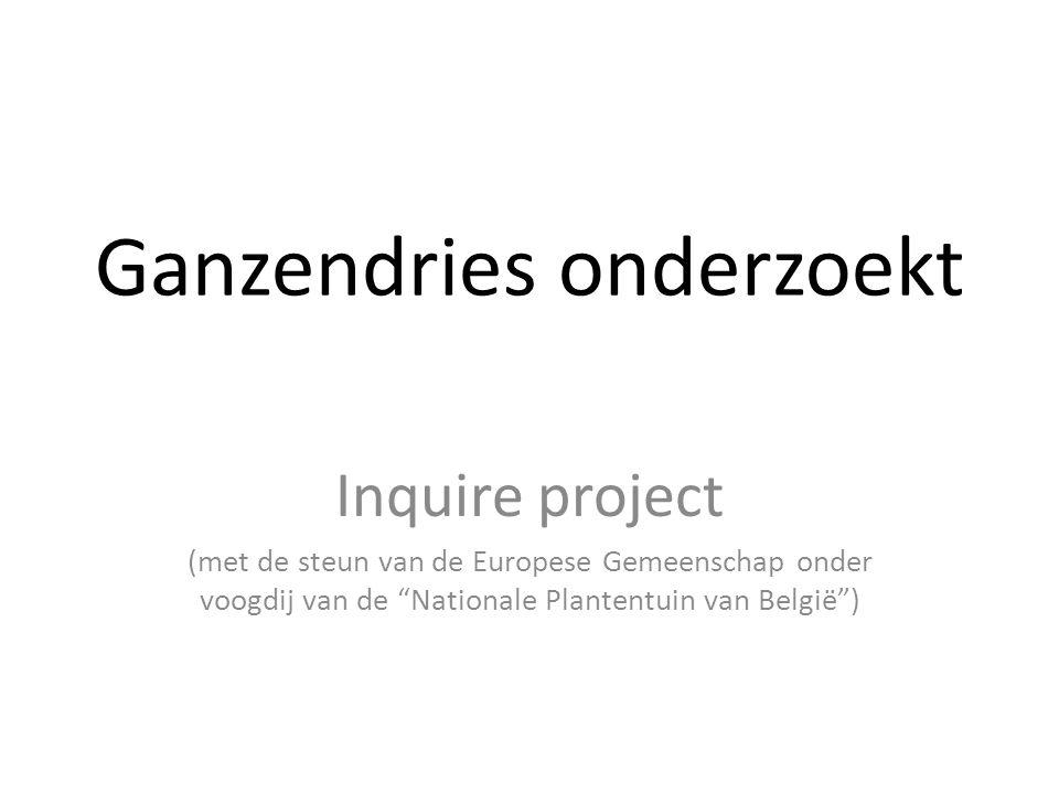 """Ganzendries onderzoekt Inquire project (met de steun van de Europese Gemeenschap onder voogdij van de """"Nationale Plantentuin van België"""")"""