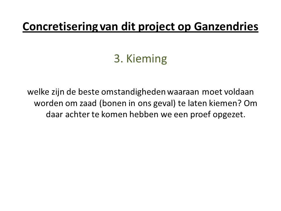 Concretisering van dit project op Ganzendries 3. Kieming welke zijn de beste omstandigheden waaraan moet voldaan worden om zaad (bonen in ons geval) t