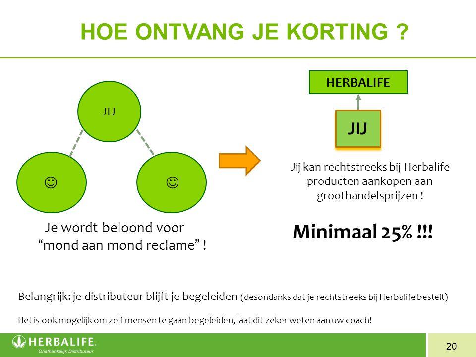 """20 Je wordt beloond voor """"mond aan mond reclame"""" ! HOE ONTVANG JE KORTING ? JIJ Minimaal 25% !!! HERBALIFE JIJ Jij kan rechtstreeks bij Herbalife prod"""