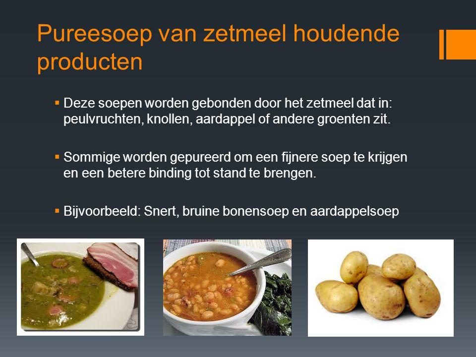 Pureesoep van zetmeel houdende producten  Deze soepen worden gebonden door het zetmeel dat in: peulvruchten, knollen, aardappel of andere groenten zi
