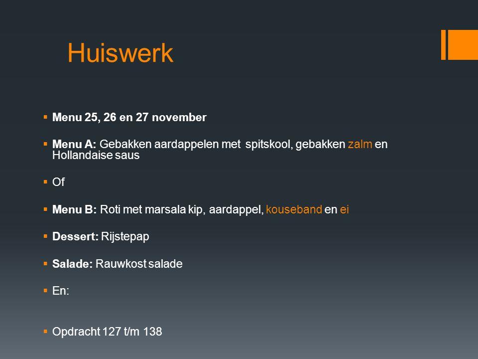 Huiswerk  Menu 25, 26 en 27 november  Menu A: Gebakken aardappelen met spitskool, gebakken zalm en Hollandaise saus  Of  Menu B: Roti met marsala