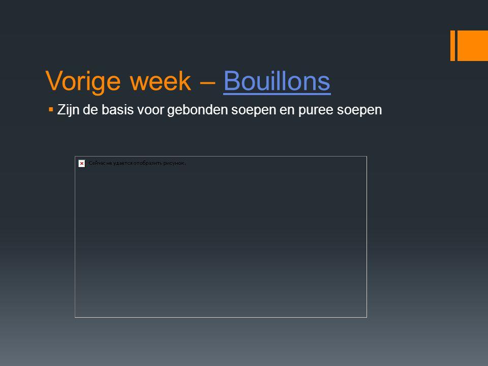 Vorige week – BouillonsBouillons  Zijn de basis voor gebonden soepen en puree soepen