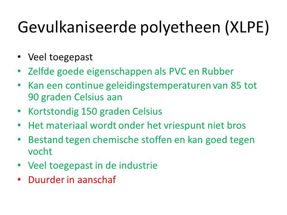 Gevulkaniseerde polyetheen (XLPE) Veel toegepast Zelfde goede eigenschappen als PVC en Rubber Kan een continue geleidingstemperaturen van 85 tot 90 gr