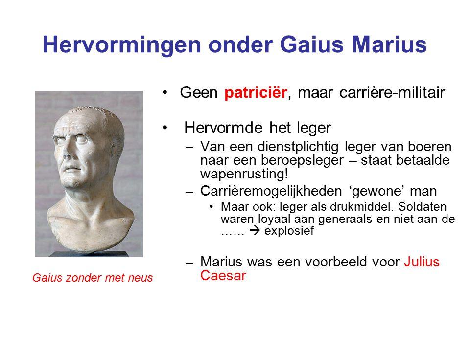 Hervormingen onder Gaius Marius Geen patriciër, maar carrière-militair Hervormde het leger –Van een dienstplichtig leger van boeren naar een beroepsleger – staat betaalde wapenrusting.