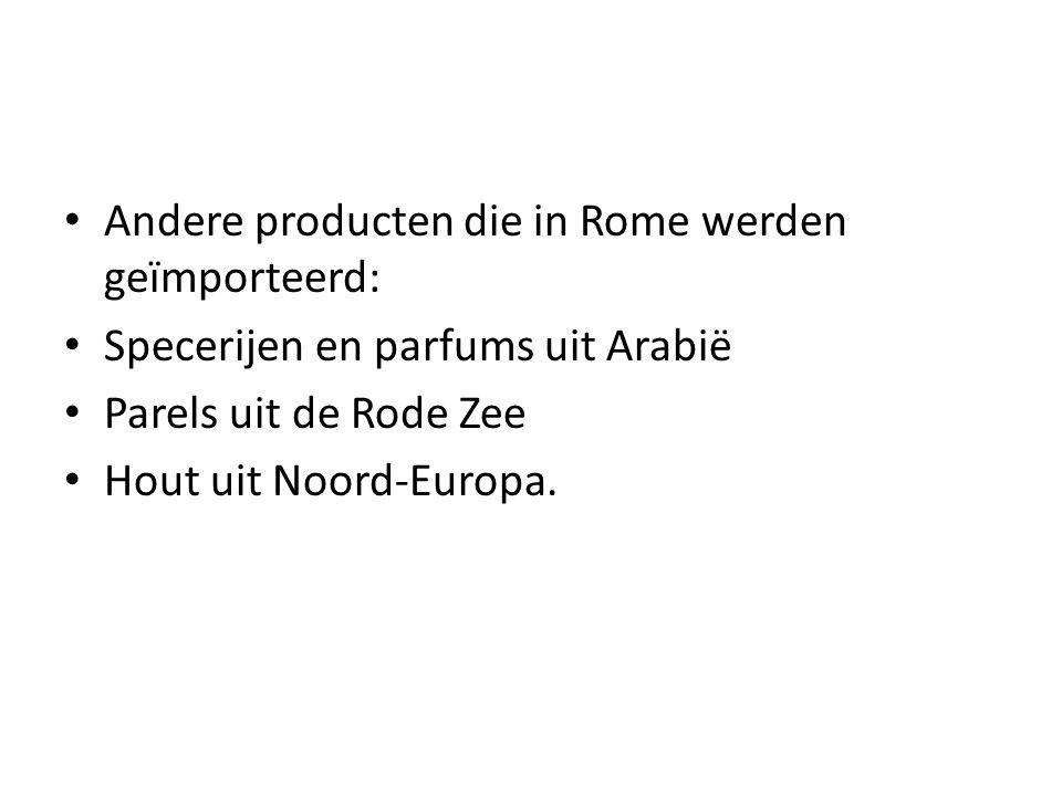 Andere producten die in Rome werden geïmporteerd: Specerijen en parfums uit Arabië Parels uit de Rode Zee Hout uit Noord-Europa.