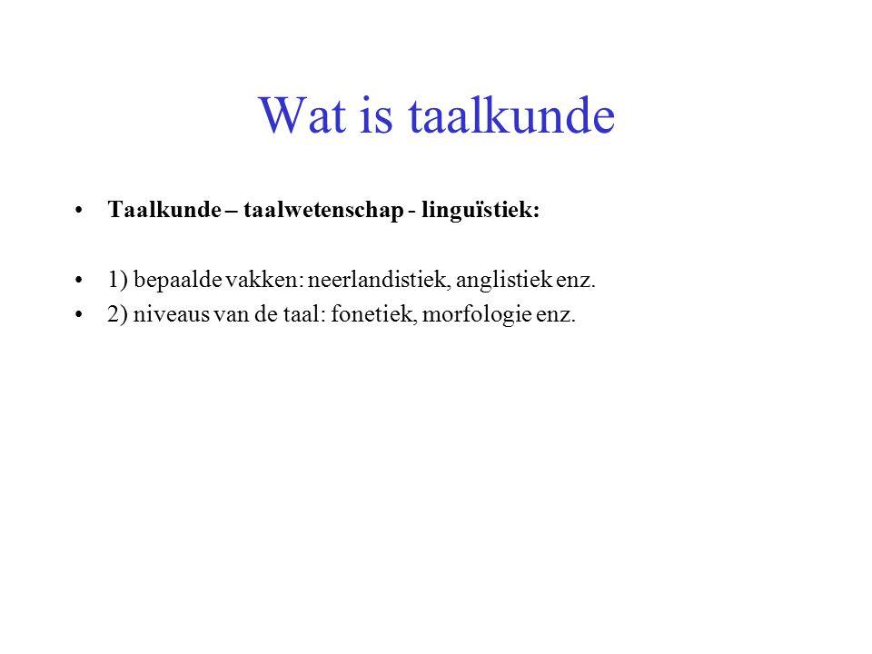 Wat is taalkunde Taalkunde – taalwetenschap - linguïstiek: 1) bepaalde vakken: neerlandistiek, anglistiek enz.