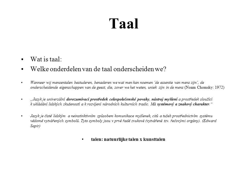 Taal Wat is taal: Welke onderdelen van de taal onderscheiden we.