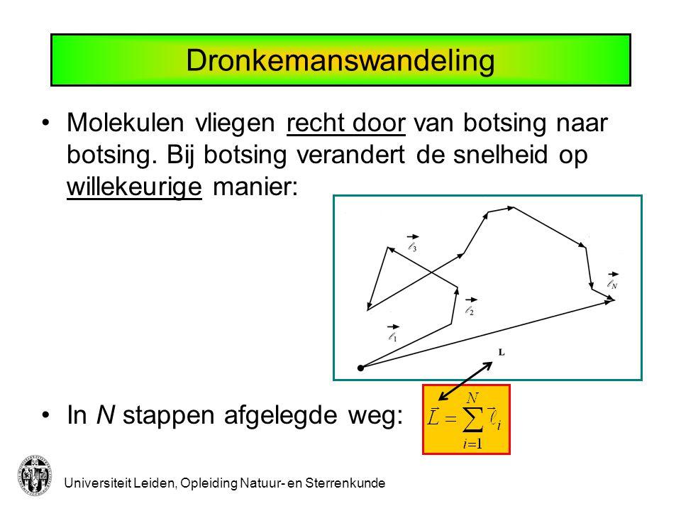 Universiteit Leiden, Opleiding Natuur- en Sterrenkunde Dronkemanswandeling Molekulen vliegen recht door van botsing naar botsing. Bij botsing verander
