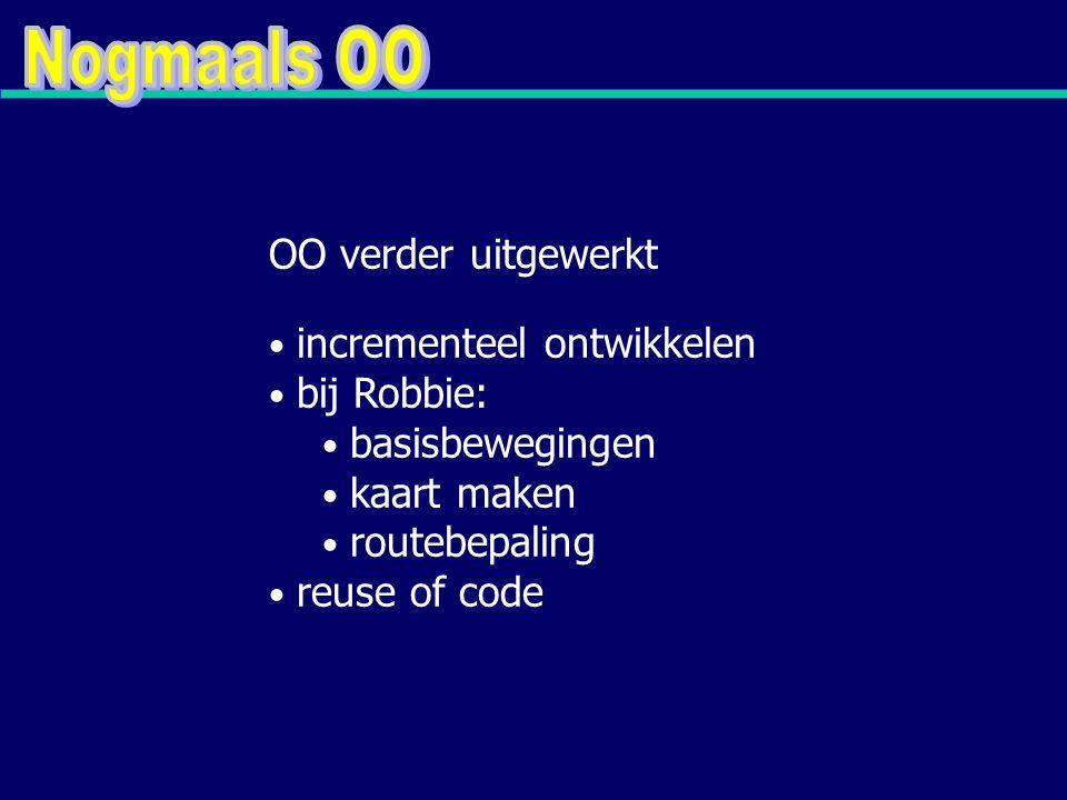 incrementeel ontwikkelen bij Robbie: basisbewegingen kaart maken routebepaling reuse of code OO verder uitgewerkt