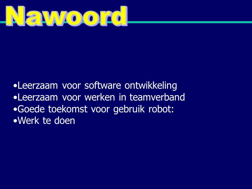 Leerzaam voor software ontwikkeling Leerzaam voor werken in teamverband Goede toekomst voor gebruik robot: Werk te doen
