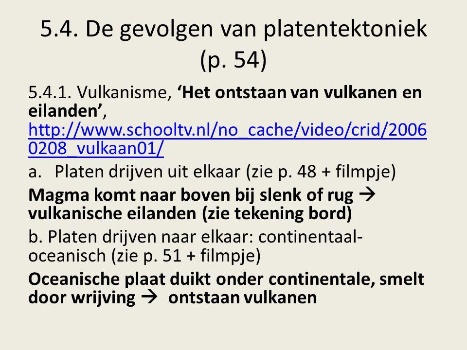 5.4. De gevolgen van platentektoniek (p. 54) 5.4.1. Vulkanisme, 'Het ontstaan van vulkanen en eilanden', http://www.schooltv.nl/no_cache/video/crid/20