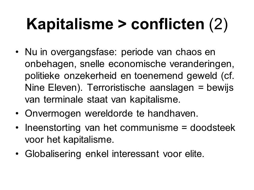 Kapitalisme > conflicten (2) Nu in overgangsfase: periode van chaos en onbehagen, snelle economische veranderingen, politieke onzekerheid en toenemend