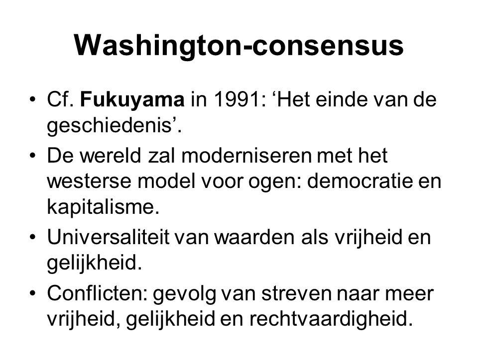 Washington-consensus Cf. Fukuyama in 1991: 'Het einde van de geschiedenis'. De wereld zal moderniseren met het westerse model voor ogen: democratie en