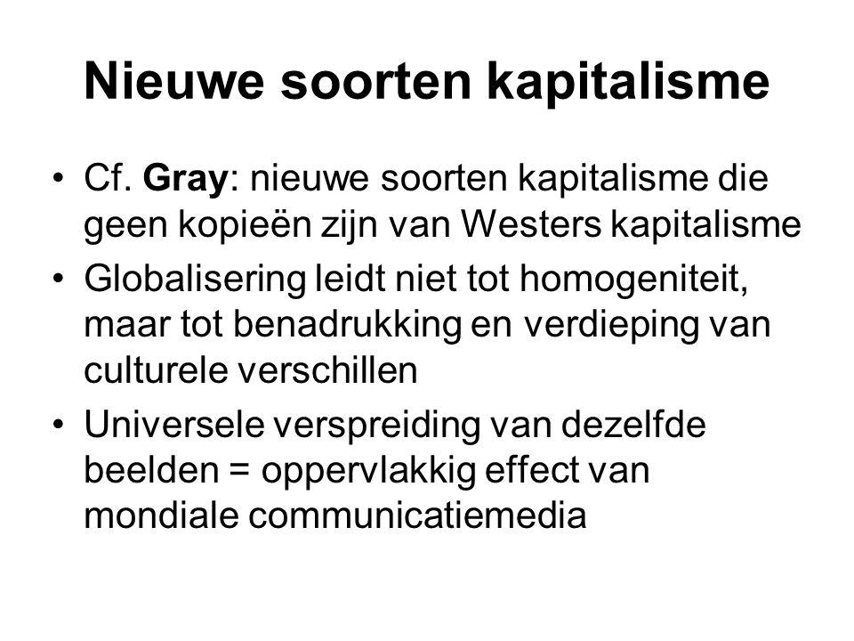 Nieuwe soorten kapitalisme Cf. Gray: nieuwe soorten kapitalisme die geen kopieën zijn van Westers kapitalisme Globalisering leidt niet tot homogenitei