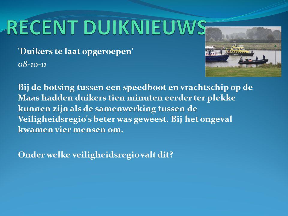 Duikers te laat opgeroepen 08-10-11 Bij de botsing tussen een speedboot en vrachtschip op de Maas hadden duikers tien minuten eerder ter plekke kunnen zijn als de samenwerking tussen de Veiligheidsregio s beter was geweest.