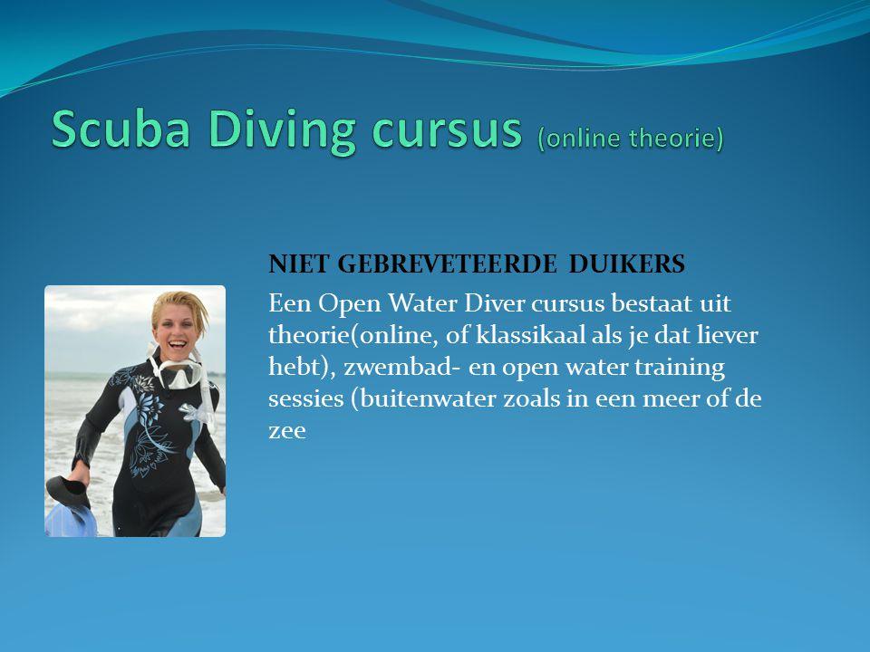 NIET GEBREVETEERDE DUIKERS Een Open Water Diver cursus bestaat uit theorie(online, of klassikaal als je dat liever hebt), zwembad- en open water training sessies (buitenwater zoals in een meer of de zee
