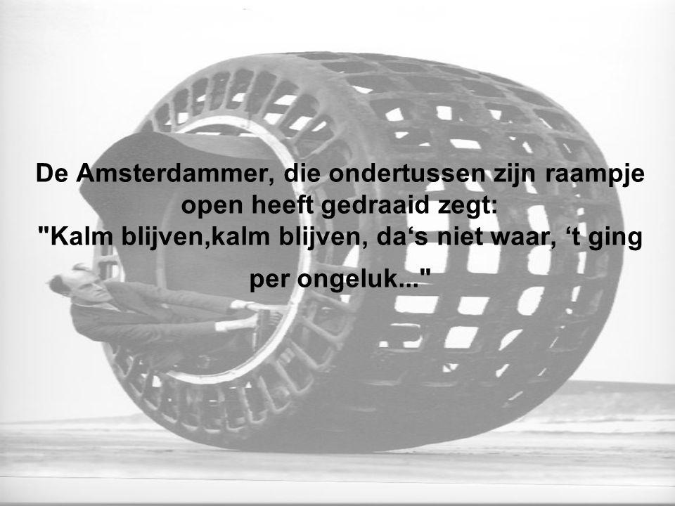 De Amsterdammer, die ondertussen zijn raampje open heeft gedraaid zegt: