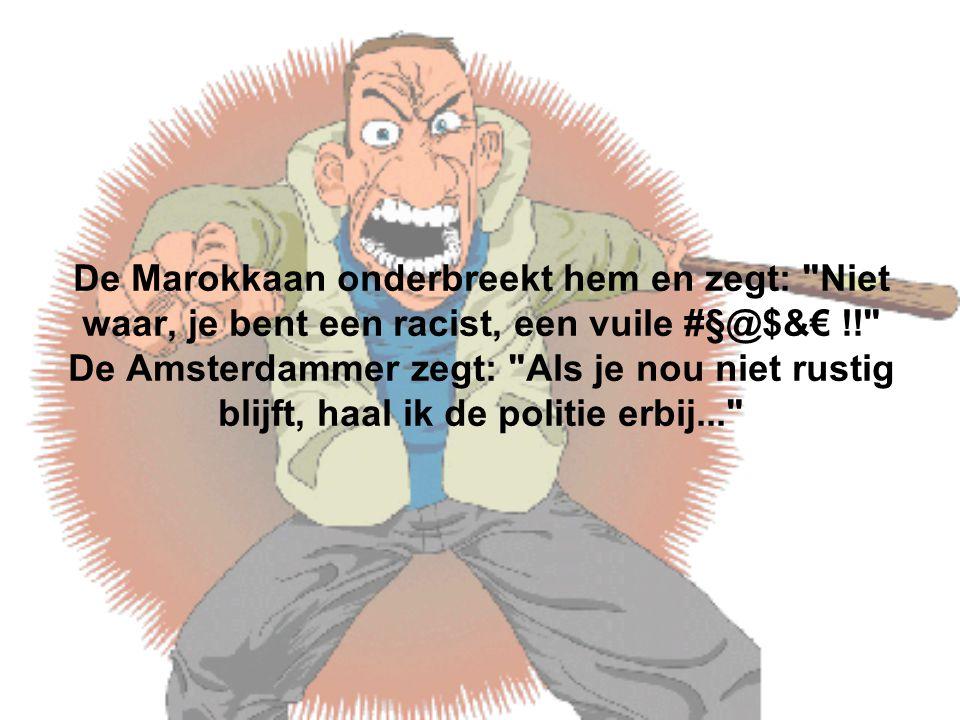 De Marokkaan onderbreekt hem en zegt: