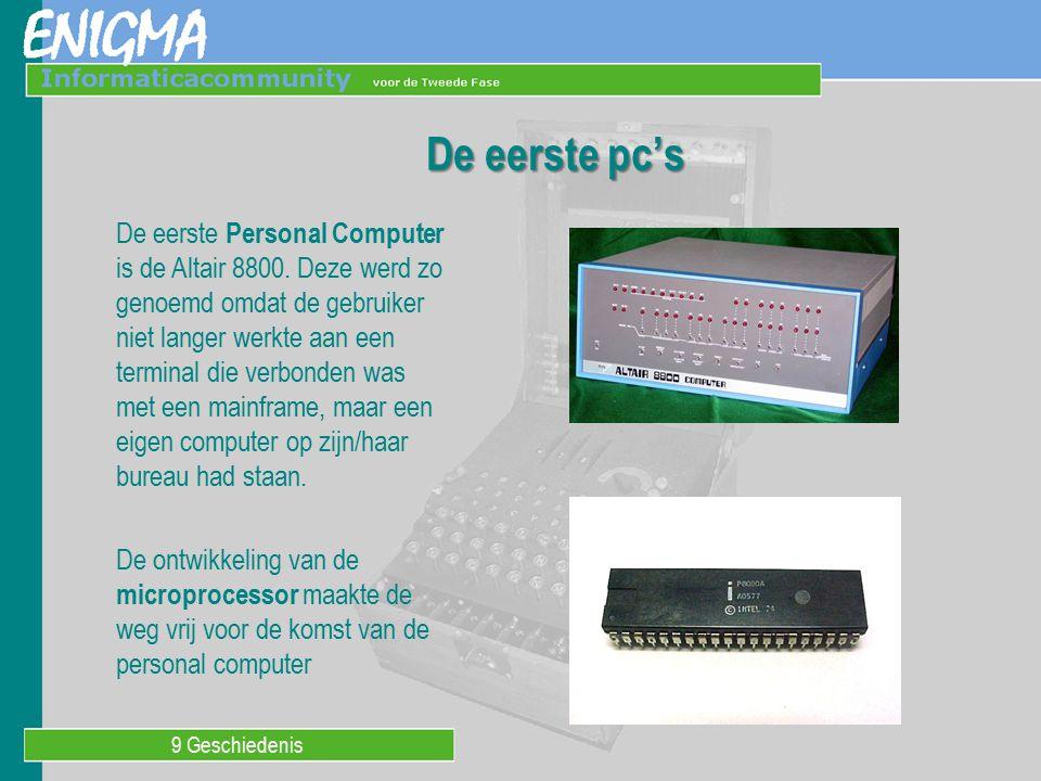 De eerste pc's De eerste Personal Computer is de Altair 8800. Deze werd zo genoemd omdat de gebruiker niet langer werkte aan een terminal die verbonde