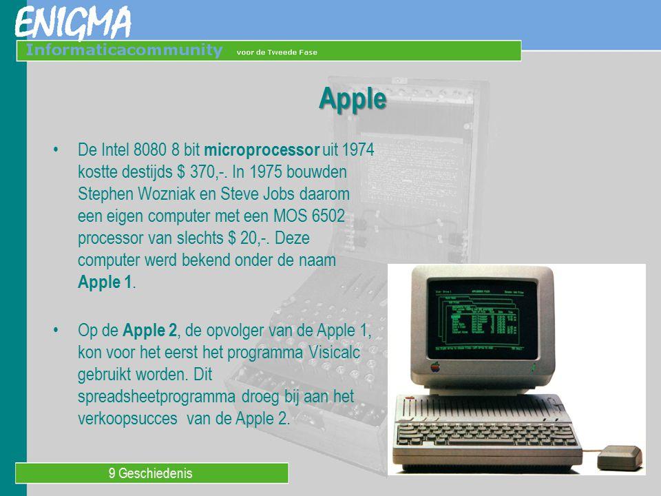 9 Geschiedenis Apple De Intel 8080 8 bit microprocessor uit 1974 kostte destijds $ 370,-. In 1975 bouwden Stephen Wozniak en Steve Jobs daarom een eig