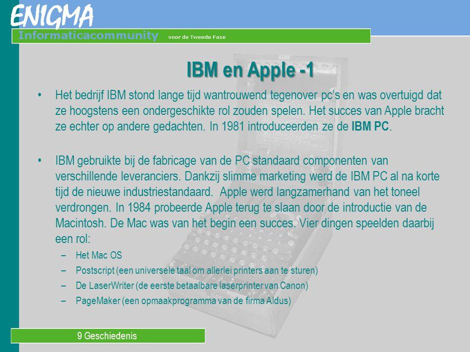 9 Geschiedenis IBM en Apple -2 Bij de standaard van IBM kon elk fabrikant dezelfde componenten gebruiken als IBM en bij Microsoft een licentie nemen op het besturingssysteem.