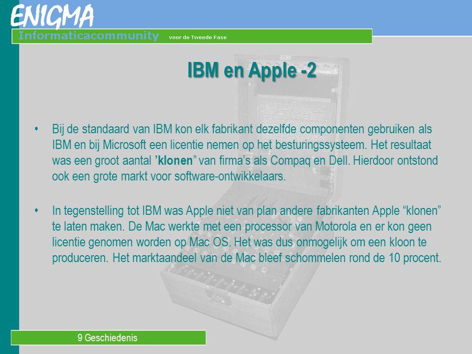 9 Geschiedenis IBM en Apple -2 Bij de standaard van IBM kon elk fabrikant dezelfde componenten gebruiken als IBM en bij Microsoft een licentie nemen o
