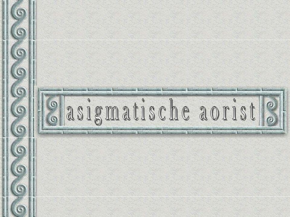 Zowat 30 veel gebruikte werkwoorden hebben een aorist zonder sigma = a-sigmatisch