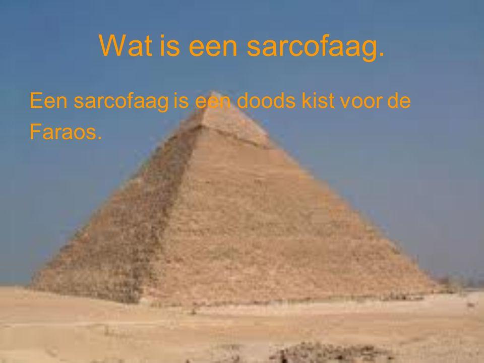Wat is een sarcofaag. Een sarcofaag is een doods kist voor de Faraos.