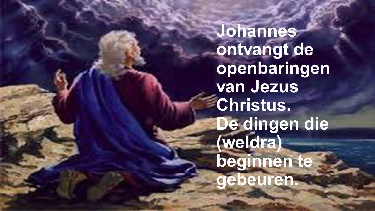 Johannes ontvangt de openbaringen van Jezus Christus. De dingen die (weldra) beginnen te gebeuren.