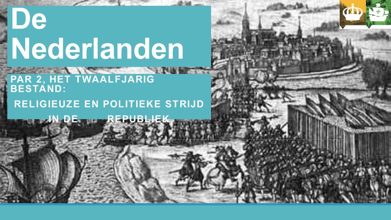 Hoofdstuk 4 De Nederlanden PAR 2, HET TWAALFJARIG BESTAND: RELIGIEUZE EN POLITIEKE STRIJD IN DE REPUBLIEK