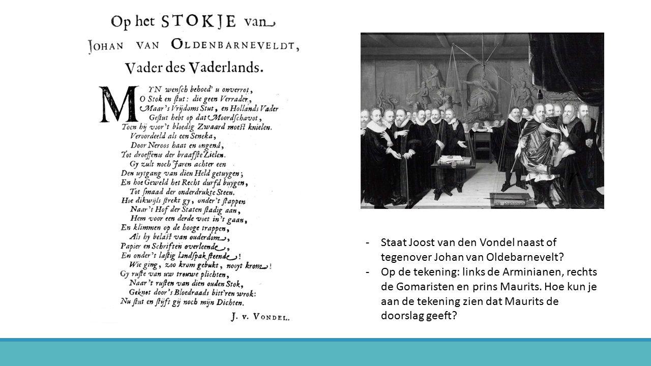-Staat Joost van den Vondel naast of tegenover Johan van Oldebarnevelt? -Op de tekening: links de Arminianen, rechts de Gomaristen en prins Maurits. H