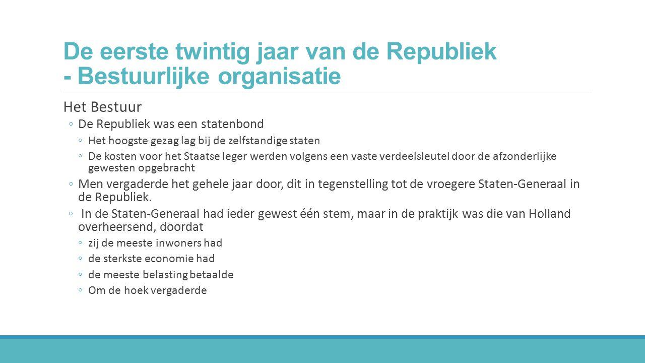 De eerste twintig jaar van de Republiek - Bestuurlijke organisatie Het Bestuur ◦De Republiek was een statenbond ◦Het hoogste gezag lag bij de zelfstan