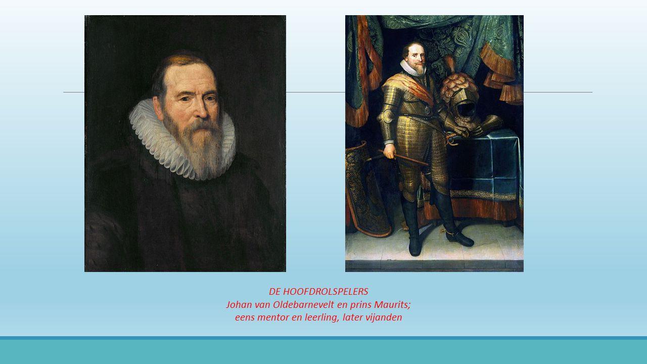 DE HOOFDROLSPELERS Johan van Oldebarnevelt en prins Maurits; eens mentor en leerling, later vijanden