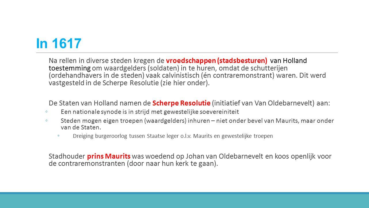 In 1617 Na rellen in diverse steden kregen de vroedschappen (stadsbesturen) van Holland toestemming om waardgelders (soldaten) in te huren, omdat de s