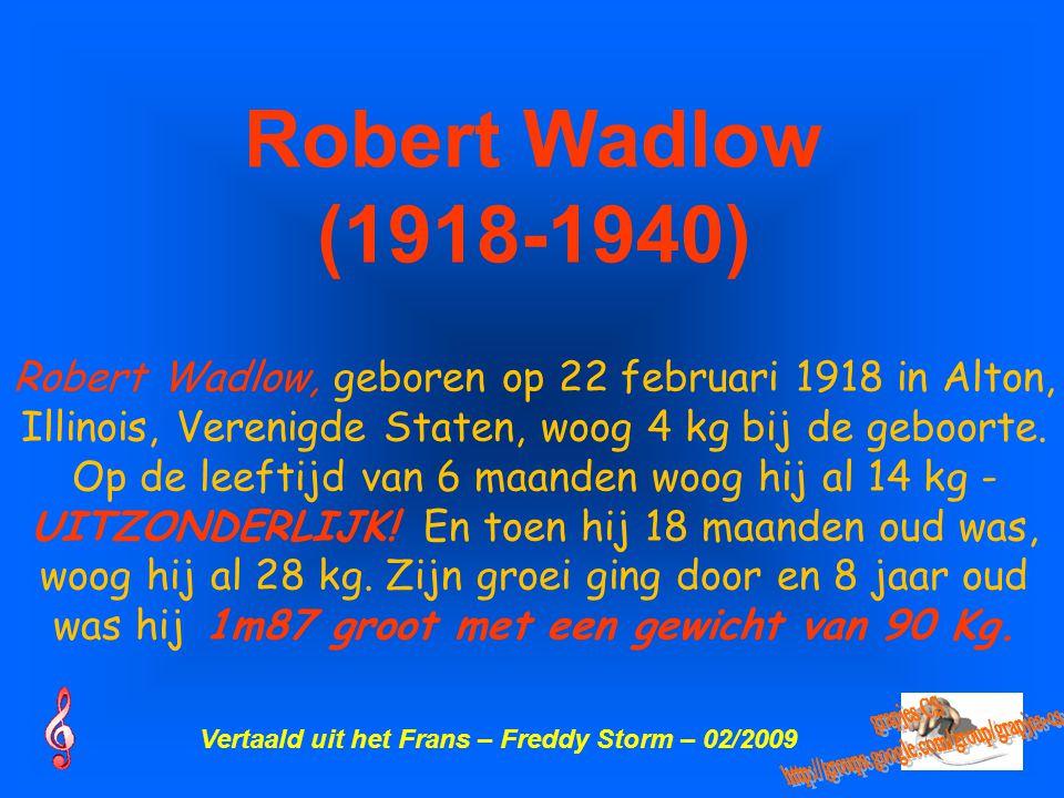 Robert Wadlow (1918-1940) Robert Wadlow, geboren op 22 februari 1918 in Alton, Illinois, Verenigde Staten, woog 4 kg bij de geboorte.