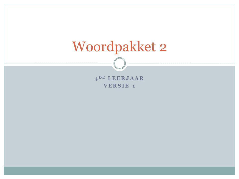 4 DE LEERJAAR VERSIE 1 Woordpakket 2