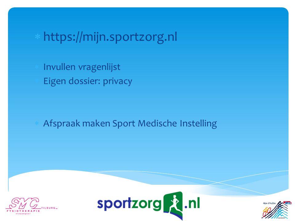  https://mijn.sportzorg.nl  Invullen vragenlijst  Eigen dossier: privacy  Afspraak maken Sport Medische Instelling