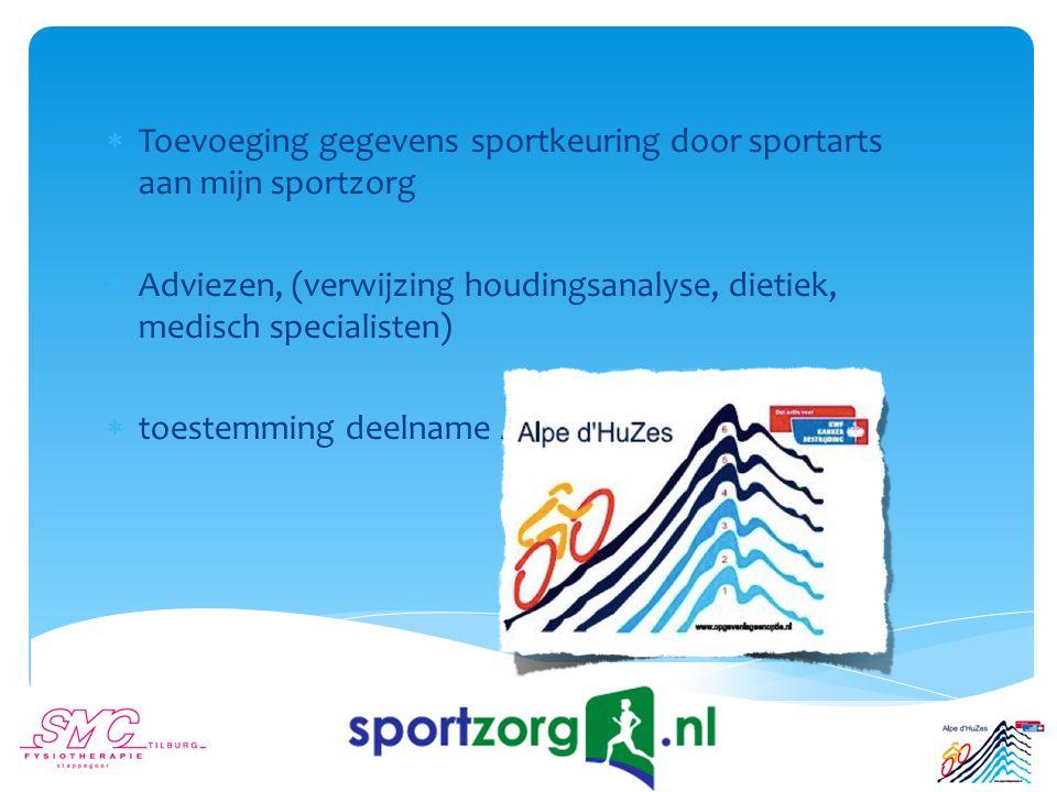  Toevoeging gegevens sportkeuring door sportarts aan mijn sportzorg  Adviezen, (verwijzing houdingsanalyse, dietiek, medisch specialisten)  toestemming deelname Alpe d'HuZes