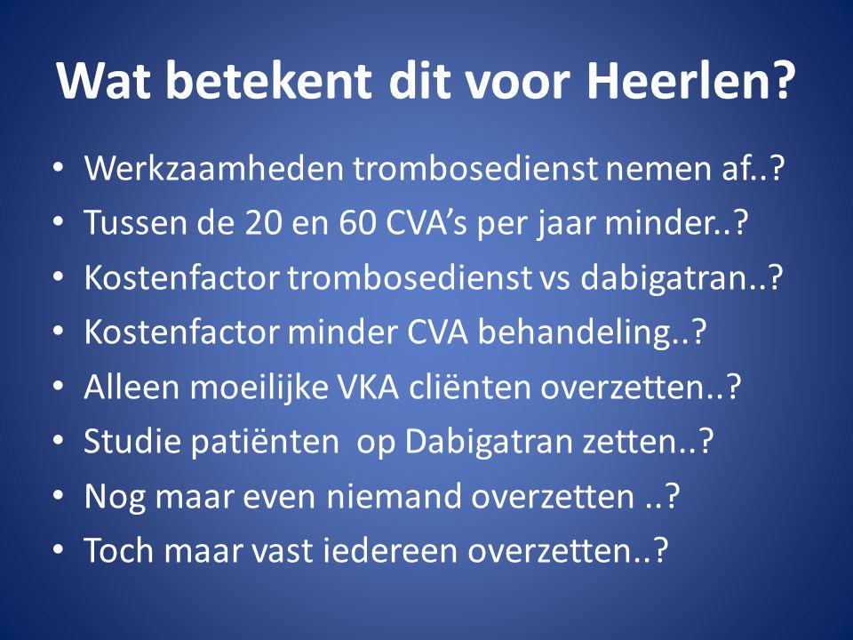 Wat betekent dit voor Heerlen? Werkzaamheden trombosedienst nemen af..? Tussen de 20 en 60 CVA's per jaar minder..? Kostenfactor trombosedienst vs dab