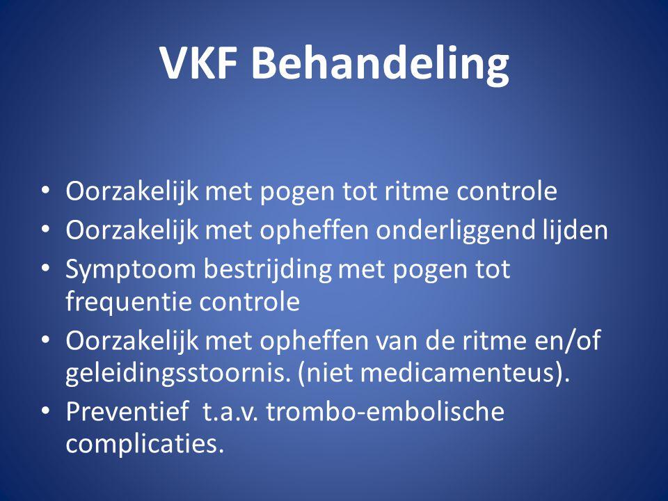 VKF Behandeling Oorzakelijk met pogen tot ritme controle Oorzakelijk met opheffen onderliggend lijden Symptoom bestrijding met pogen tot frequentie co