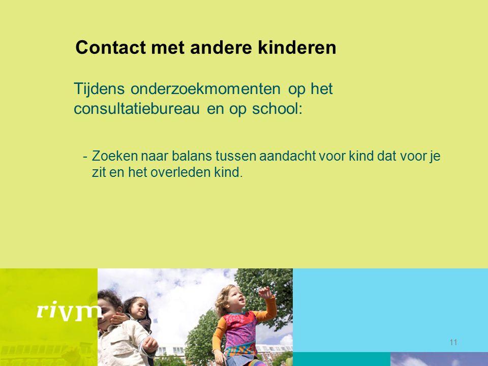 Contact met andere kinderen Tijdens onderzoekmomenten op het consultatiebureau en op school: -Zoeken naar balans tussen aandacht voor kind dat voor je