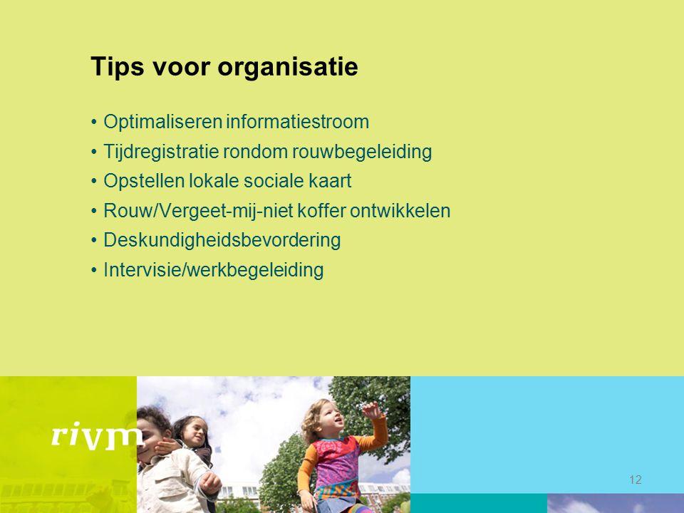 Tips voor organisatie Optimaliseren informatiestroom Tijdregistratie rondom rouwbegeleiding Opstellen lokale sociale kaart Rouw/Vergeet-mij-niet koffe