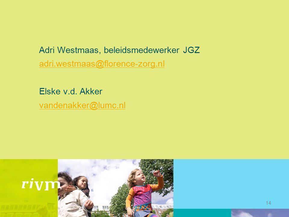 Adri Westmaas, beleidsmedewerker JGZ adri.westmaas@florence-zorg.nl Elske v.d. Akker vandenakker@lumc.nl 14