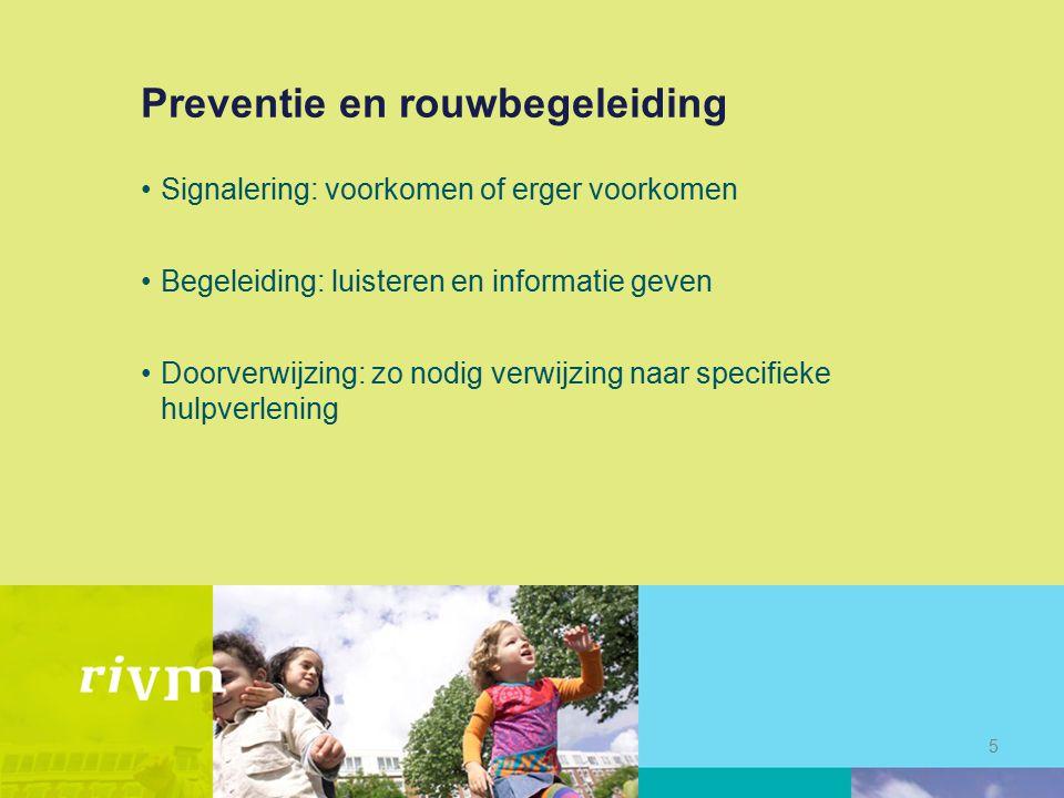 Preventie en rouwbegeleiding Signalering: voorkomen of erger voorkomen Begeleiding: luisteren en informatie geven Doorverwijzing: zo nodig verwijzing