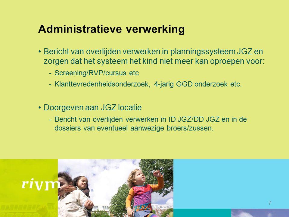 Administratieve verwerking Bericht van overlijden verwerken in planningssysteem JGZ en zorgen dat het systeem het kind niet meer kan oproepen voor: -S
