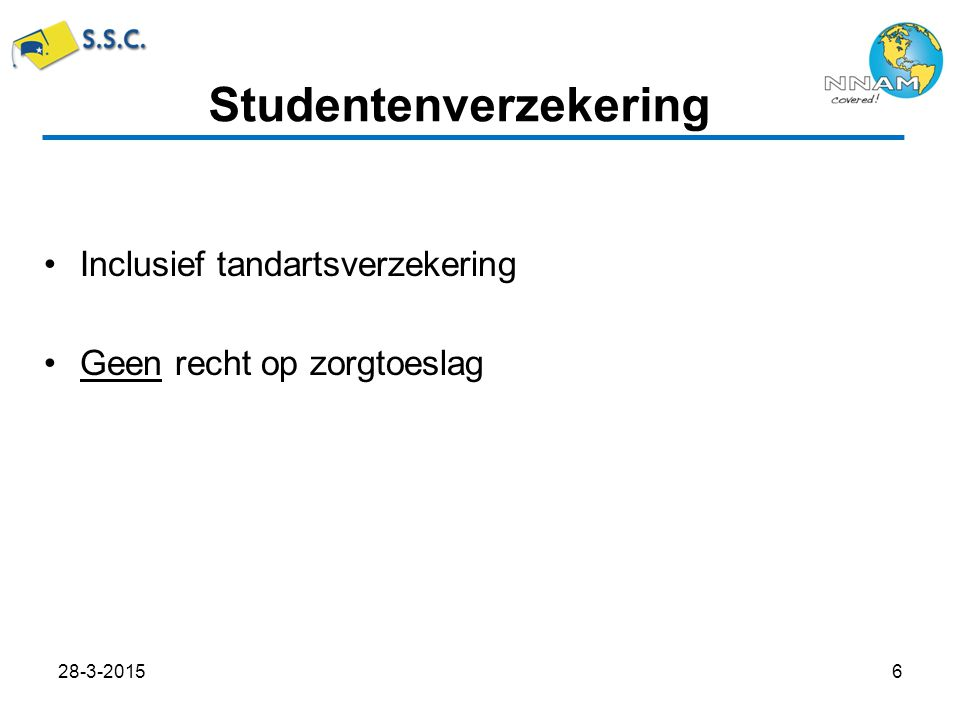 Inclusief tandartsverzekering Geen recht op zorgtoeslag Studentenverzekering 28-3-20156