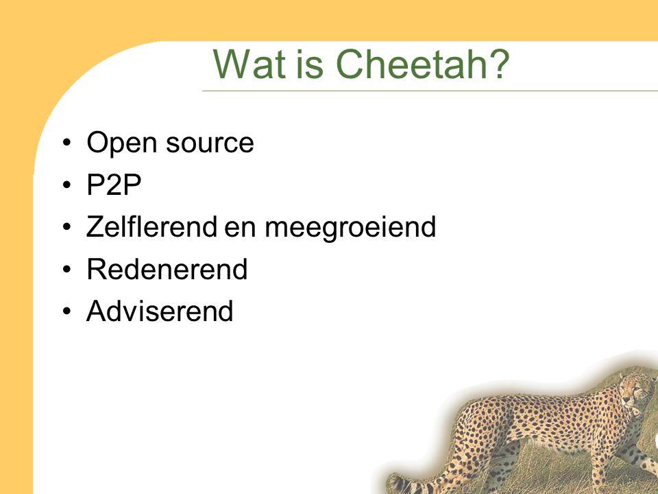 Wat is Cheetah Open source P2P Zelflerend en meegroeiend Redenerend Adviserend